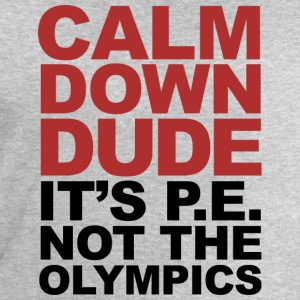 Calm Down Dude Its P.E. Not The   T-Shirts - Men's Sweatshirt by Stanley & Stella