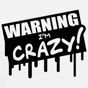 Warning Im Crazy Graffiti Hoodies & Sweatshirts - Men's Premium T-Shirt