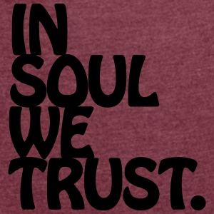 In Soul We Trust. Accessories - Women's T-shirt with rolled up sleeves