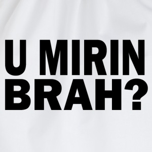 U Mirin Brah? - Drawstring Bag