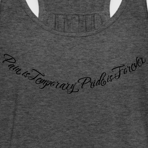Pain is Temporary Pride is Forever 2 Hoodies & Sweatshirts - Women's Tank Top by Bella