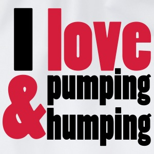 I love pumping and humping T-shirts - Sportstaske