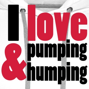 I love pumping and humping T-shirts - Herre Premium hættetrøje