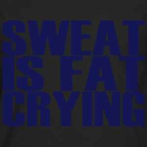 Sweat is Fat Crying T-Shirts - Men's Premium Longsleeve Shirt
