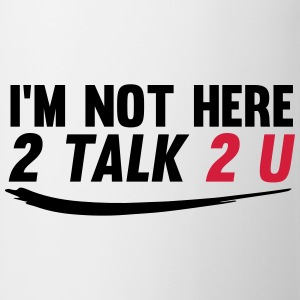 Im not here 2 talk to you T-shirts - Mugg