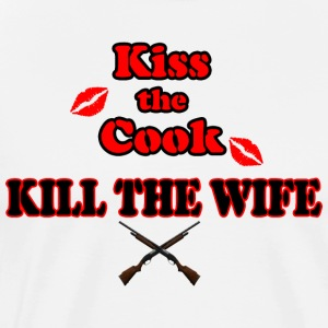 Kiss the Cook, kill the Wife - Männer Premium T-Shirt