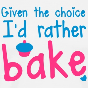 Given the choice- I'd rather bake cupcakes  Aprons - Men's Premium T-Shirt