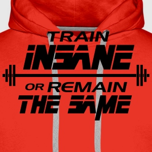 Train insane or remain the same T-shirts - Herre Premium hættetrøje