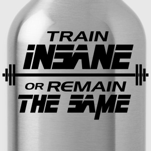 Train insane or remain the same T-Shirts - Water Bottle