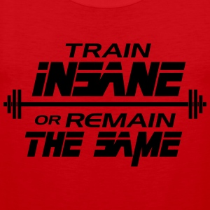 Train insane or remain the same T-Shirts - Men's Premium Tank Top