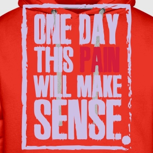 One day this pain will make sense T-Shirts - Männer Premium Hoodie