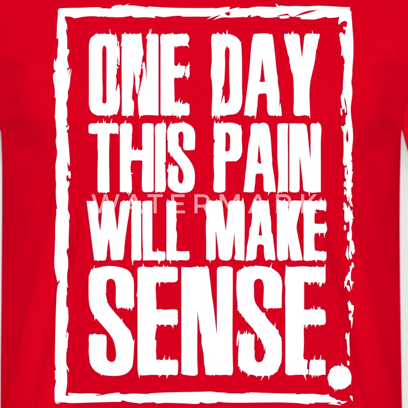 One day this pain will make sense T-Shirts - Men's T-Shirt