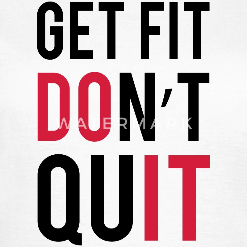 Get Fit Don't Quit T-Shirts - Frauen T-Shirt