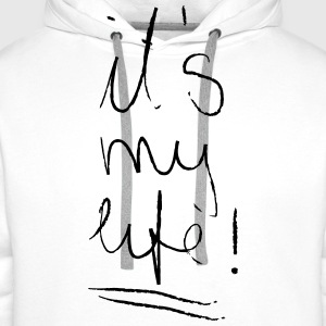 It´s My Life T-Shirts - Men's Premium Hoodie