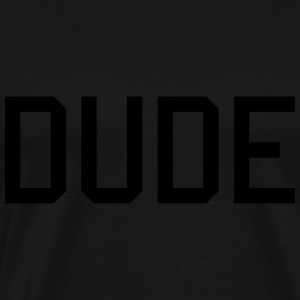 dude Hoodies & Sweatshirts - Men's Premium T-Shirt