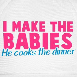 I MAKE THE BABIES he cooks the dinner household  T-Shirts - Baseball Cap
