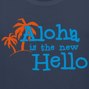 Aloha is the new hello! 2c T-Shirts - Men's Premium Tank Top