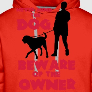 Never mind the dog, beware of the owner T-Shirts - Men's Premium Hoodie