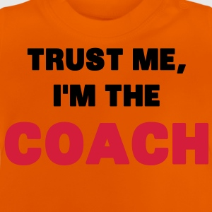 Trust Me, I'm the Coach Shirts - Baby T-shirt