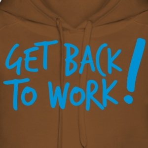 GET BACK TO WORK! work boss career office design Shirts - Women's Premium Hoodie