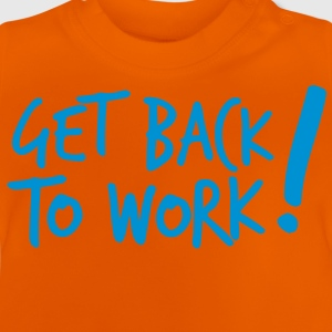 GET BACK TO WORK! work boss career office design Shirts - Baby T-Shirt