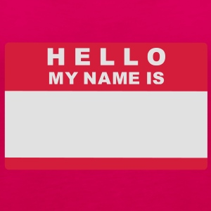 Hello my name is T-Shirts - Frauen Premium Tank Top