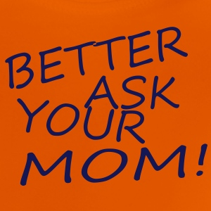 better ask your mom T-Shirts - Baby T-Shirt
