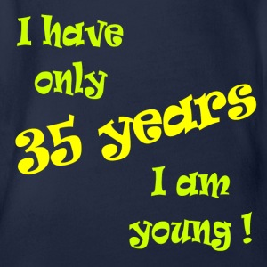 I have only 35 years, I am young ! Shirts - Organic Short-sleeved Baby Bodysuit