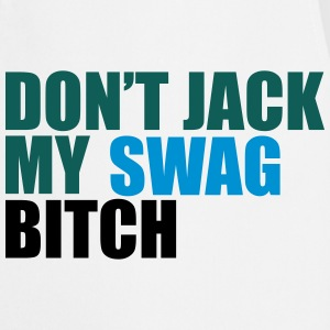 Don't Jack My Swag Bitch T-Shirts - Cooking Apron