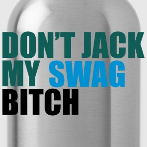Don't Jack My Swag Bitch T-Shirts - Water Bottle
