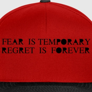 Fear is Temporary Regret is Forever T-shirts - Snapback cap