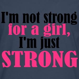 Not Strong for a Girl just Strong T-shirts - Mannen Premium shirt met lange mouwen