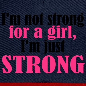 Not Strong for a Girl just Strong Tee shirts - Casquette snapback