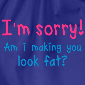 GYM - SORRY and I making you look FAT? Shirts - Drawstring Bag