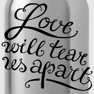 Love will tear us apart - Trinkflasche