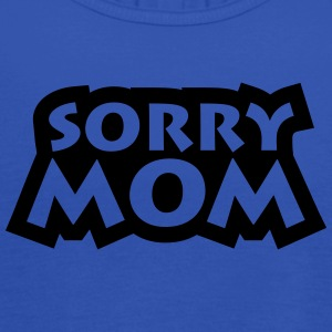 Sorry Mom Magliette - Top da donna della marca Bella