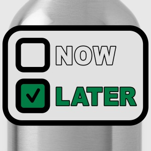 Now Later T-shirts - Drinkfles