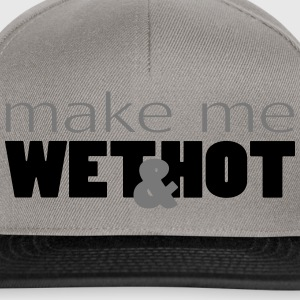 make me wet and hot feucht und heiß - Snapback Cap