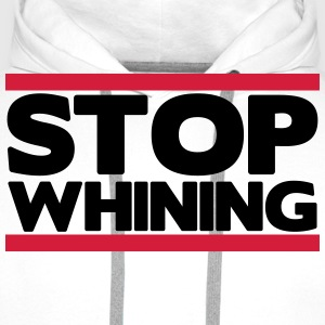 Stop whining T-Shirts - Männer Premium Hoodie