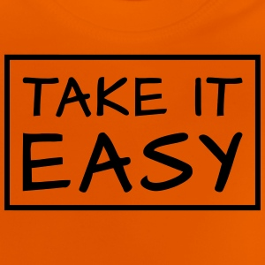 TAKE IT EASY -  rectangular Shirts - Baby T-Shirt