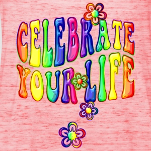 celebrate your life - bunt - Frauen Tank Top von Bella