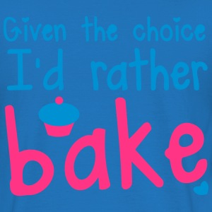 Given the choice- I'd rather bake cupcakes Hoodies & Sweatshirts - Men's T-Shirt