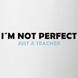 i´m not perfect - just a teacher T-Shirts - Tasse