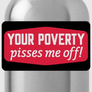 Your poverty pissies me off T-Shirts - Vattenflaska