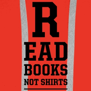read books not shirts T-Shirts - Men's Premium Hoodie
