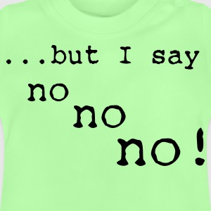 but I say no no no :-: - Baby T-Shirt