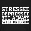 Stressed Depressed But Always Well Dressed - Men's T-Shirt
