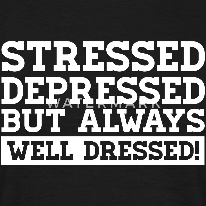 Stressed Depressed But Always Well Dressed T-Shirts - Männer T-Shirt