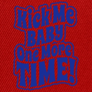 Kick me baby one more time T-Shirts - Snapback Cap