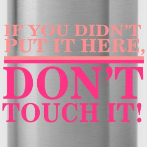 If you didn't put it here, don't touch it T-Shirts - Trinkflasche